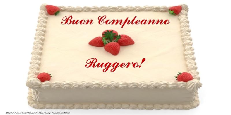 Cartoline di compleanno - Torta con fragole - Buon Compleanno Ruggero!