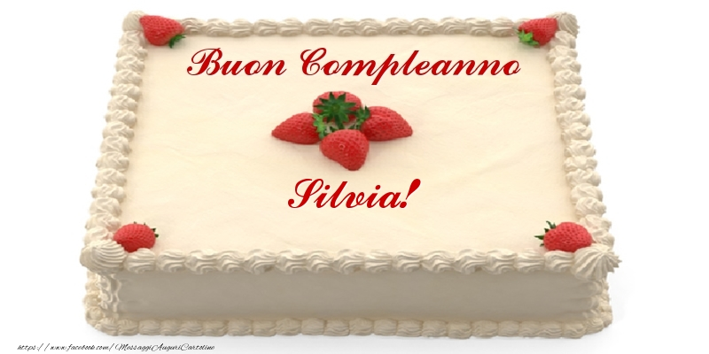 Cartoline di compleanno - Torta con fragole - Buon Compleanno Silvia!