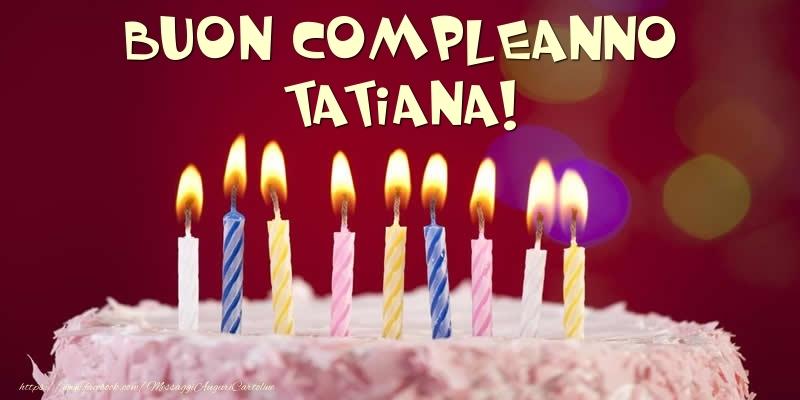Cartoline di compleanno - Torta - Buon compleanno, Tatiana!