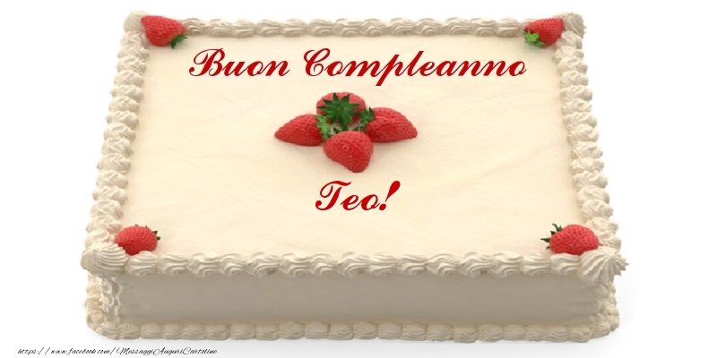 Cartoline di compleanno - Torta con fragole - Buon Compleanno Teo!