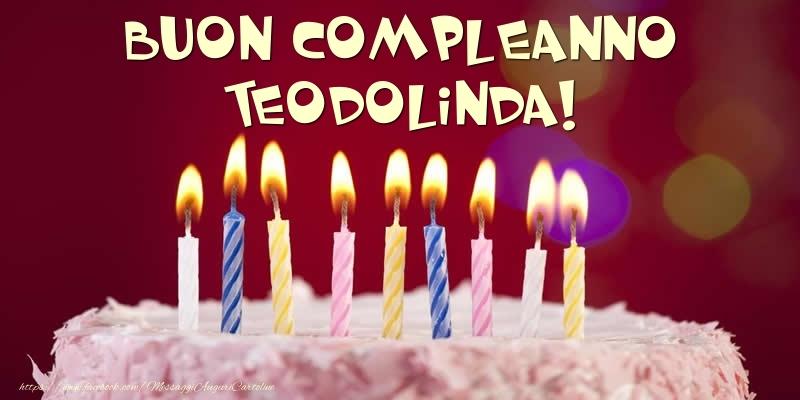 Cartoline di compleanno - Torta - Buon compleanno, Teodolinda!