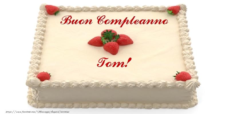 Cartoline di compleanno - Torta con fragole - Buon Compleanno Tom!