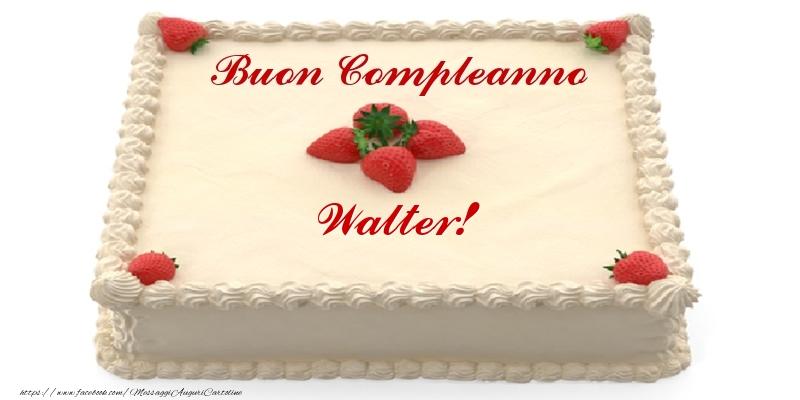 Cartoline di compleanno - Torta con fragole - Buon Compleanno Walter!