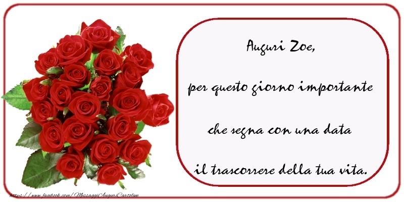 Cartoline di compleanno - Auguri  Zoe, per questo giorno importante che segna con una data il trascorrere della tua vita.