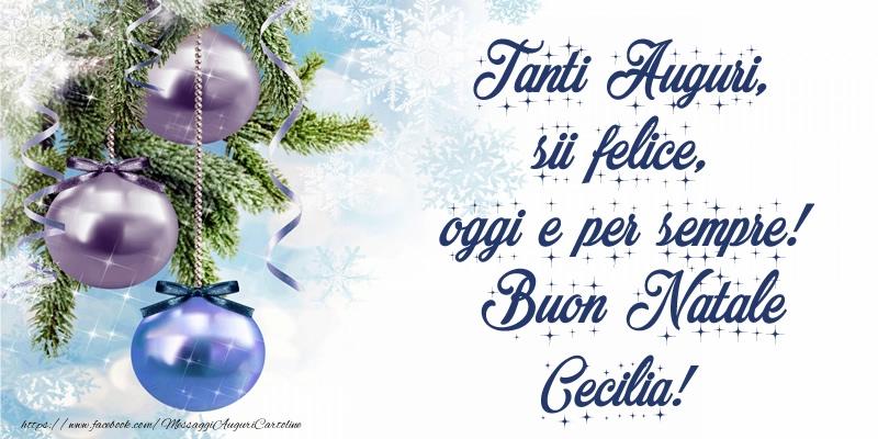 Cartoline di Natale - Tanti Auguri, sii felice, oggi e per sempre! Buon Natale Cecilia!