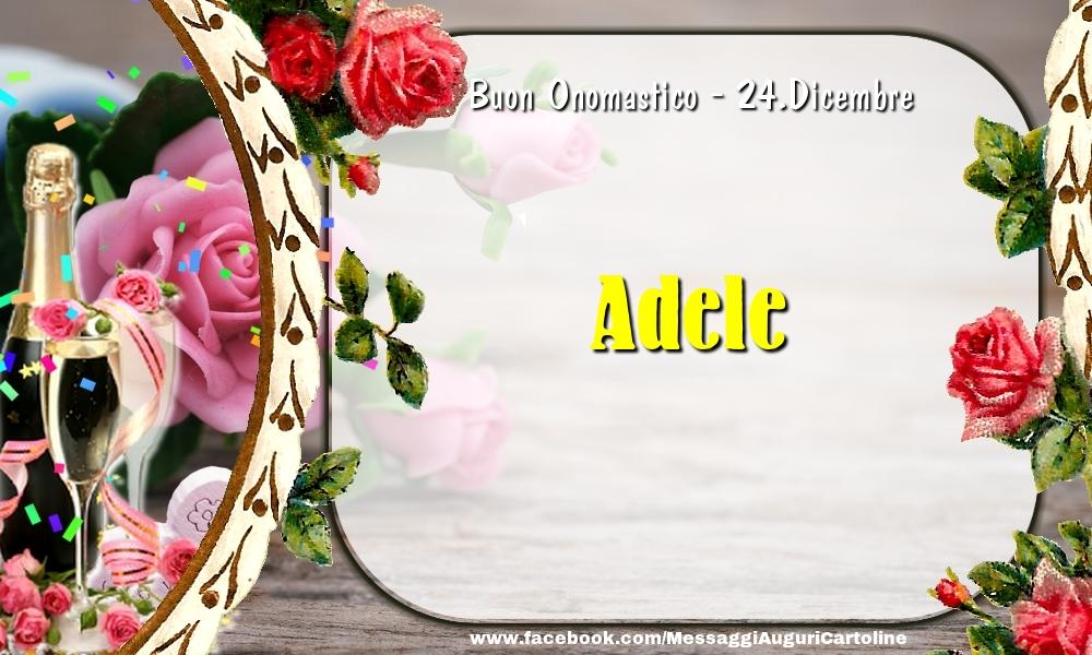 Cartoline di onomastico - Buon Onomastico, Adele! 24.Dicembre