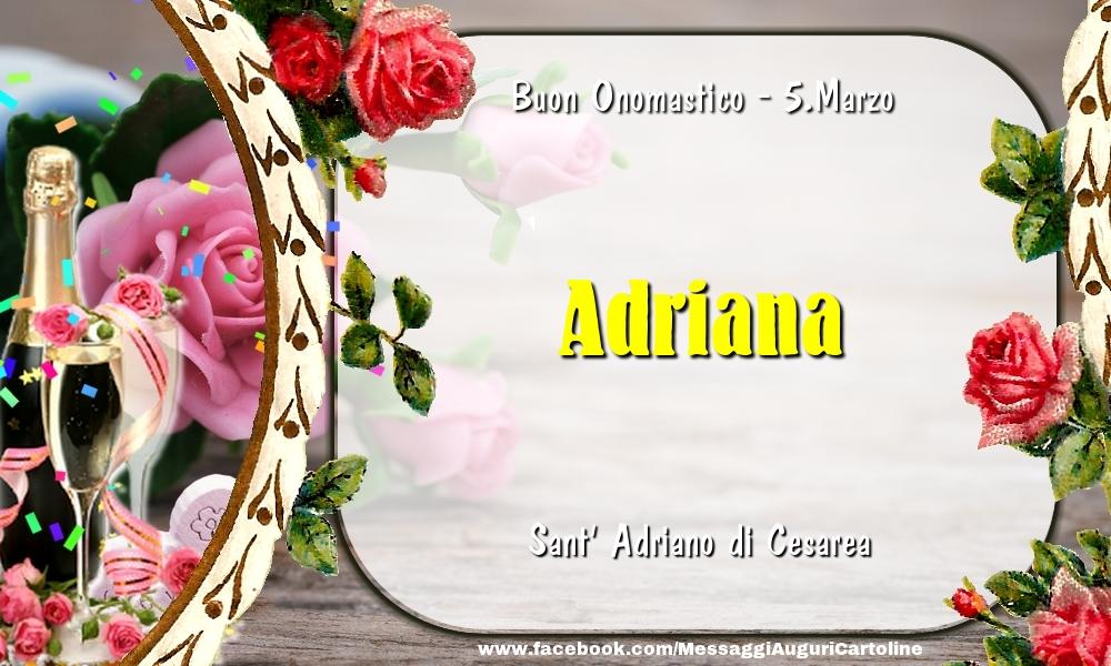 Cartoline di onomastico - Sant' Adriano di Cesarea Buon Onomastico, Adriana! 5.Marzo
