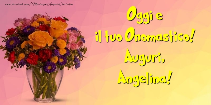 Cartoline di onomastico - Oggi e il tuo Onomastico! Auguri, Angelina