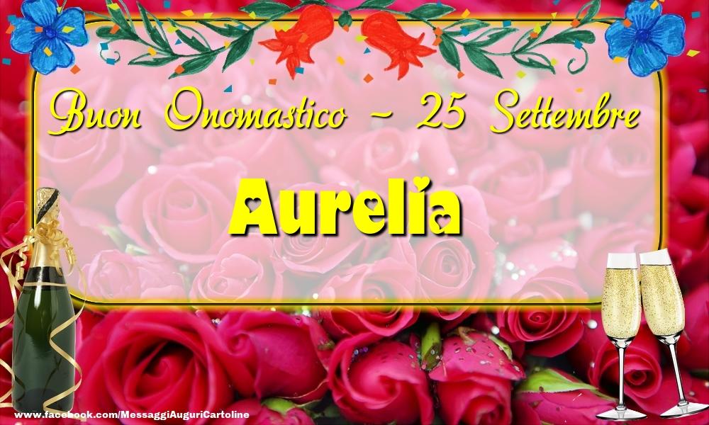 Cartoline di onomastico - Buon Onomastico, Aurelia! 25 Settembre