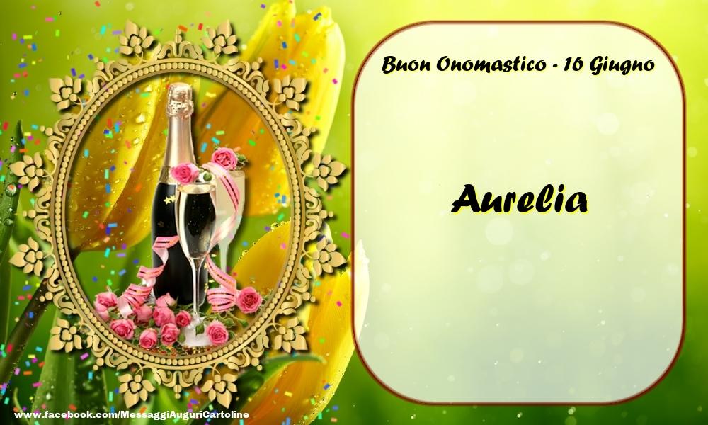 Cartoline di onomastico - Buon Onomastico, Aurelia! 16 Giugno