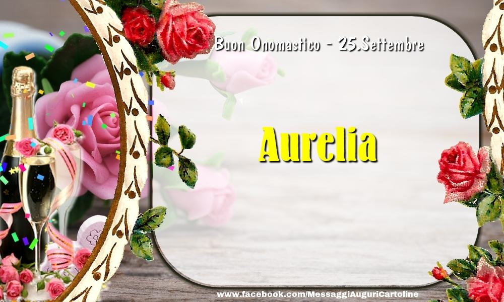 Cartoline di onomastico - Buon Onomastico, Aurelia! 25.Settembre