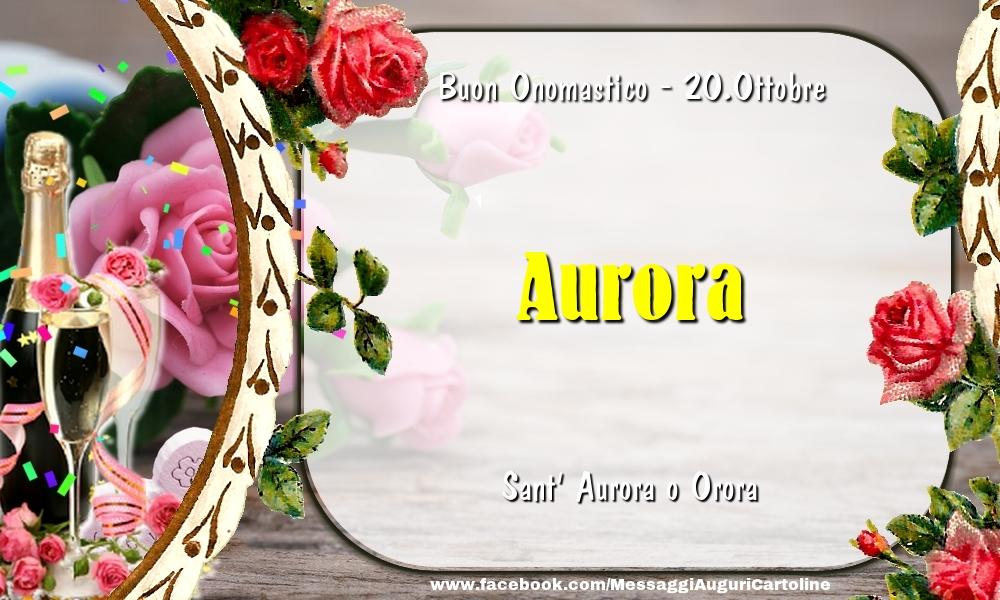 Cartoline di onomastico - Sant' Aurora o Orora Buon Onomastico, Aurora! 20.Ottobre