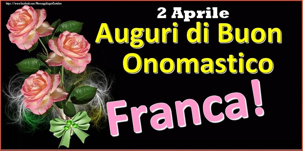 Cartoline di onomastico - Auguri di Buon Onomastico Franca! - 2 Aprile