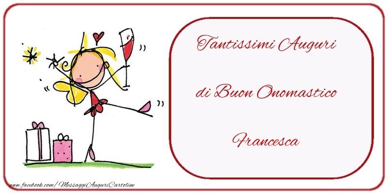 Cartoline di onomastico - Tantissimi Auguri di Buon Onomastico Francesca