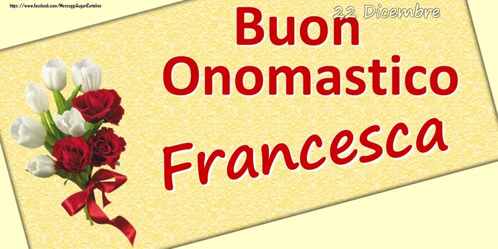 Cartoline di onomastico - 22 Dicembre: Buon Onomastico Francesca