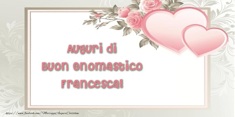 Estremamente Auguri di Buon Onomastico Francesca! - Cartoline di onomastico per  IR69