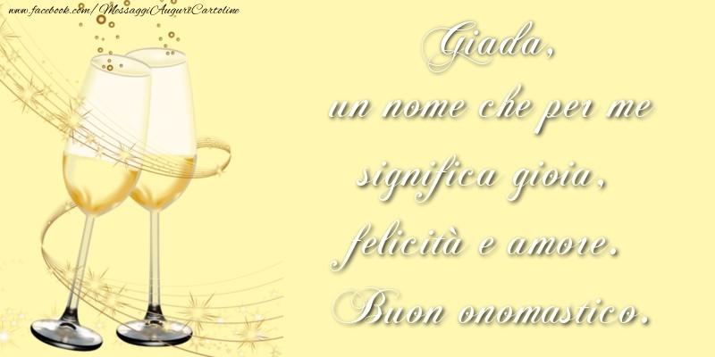Cartoline di onomastico - Giada, un nome che per me significa gioia, felicità e amore. Buon onomastico.