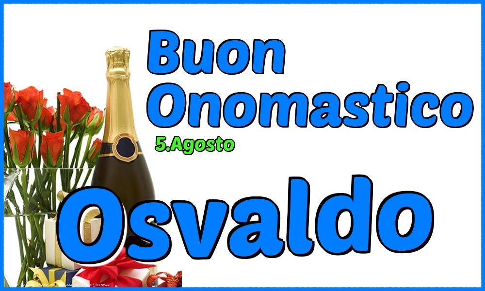 Cartoline di onomastico - 5.Agosto - Buon Onomastico Osvaldo!