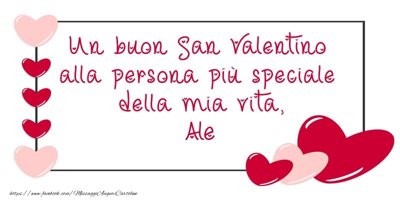 Cartoline di San Valentino - Un buon San Valentino alla persona più speciale della mia vita, Ale