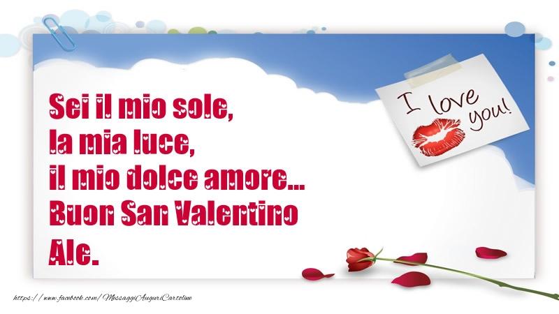 Cartoline di San Valentino - Sei il mio sole, la mia luce, il mio dolce amore... Buon San Valentino Ale.