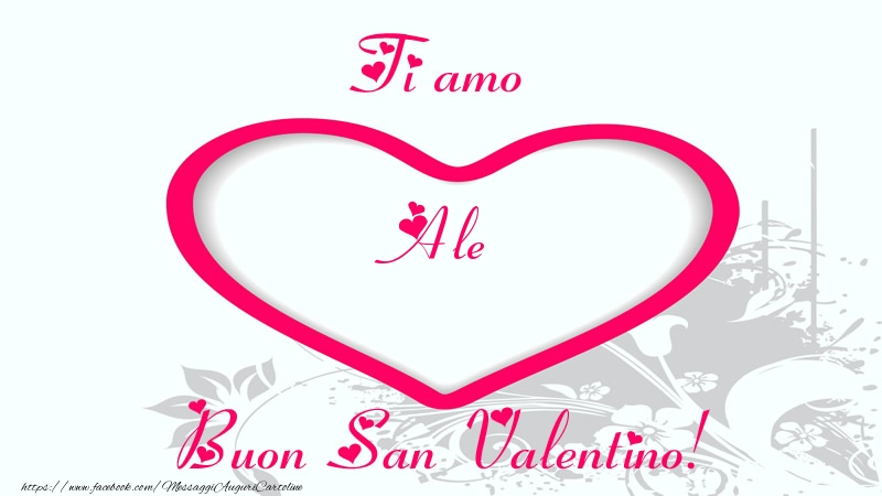 Cartoline di San Valentino - Ti amo Ale Buon San Valentino!