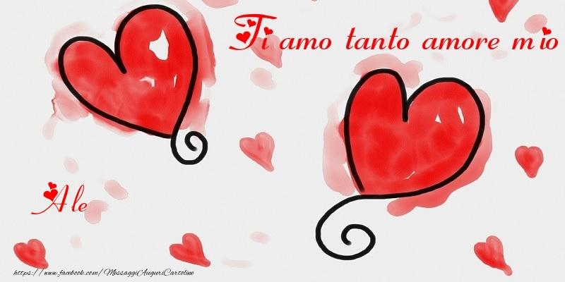 Cartoline di San Valentino - Ti amo tanto amore mio Ale