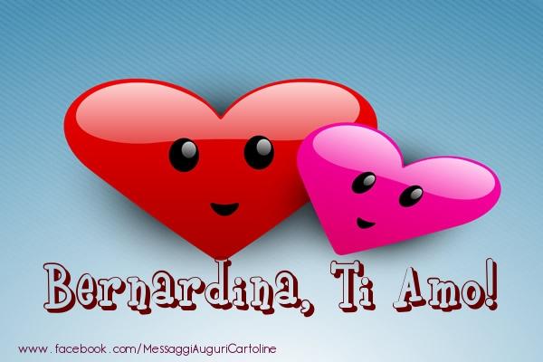 Cartoline di San Valentino - Bernardina, ti amo!