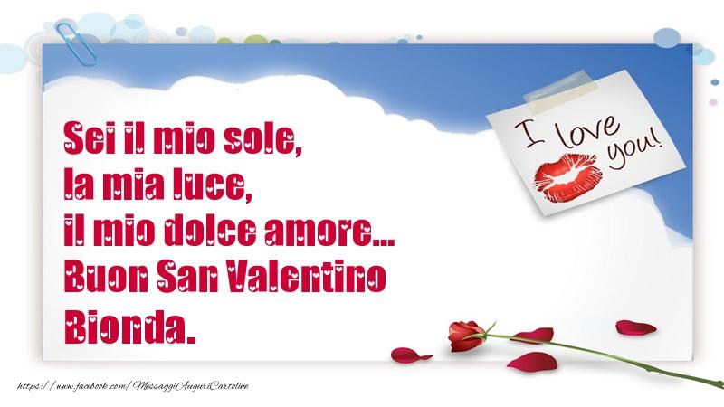 Cartoline di San Valentino - Sei il mio sole, la mia luce, il mio dolce amore... Buon San Valentino Bionda.