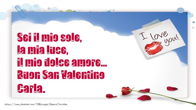 Cartoline di San Valentino - Sei il mio sole, la mia luce, il mio dolce amore... Buon San Valentino Carla.