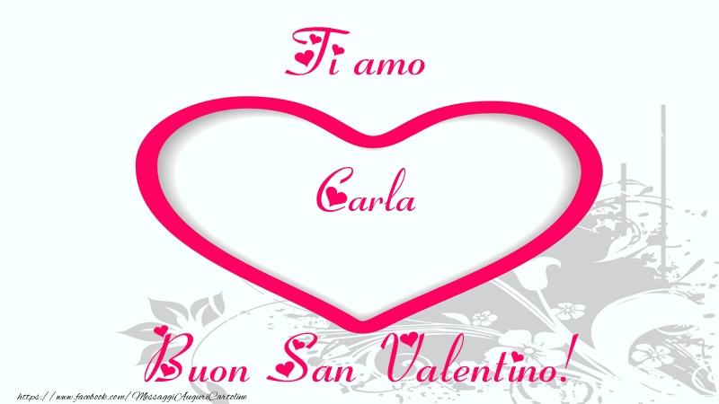 Cartoline di San Valentino - Ti amo Carla Buon San Valentino!