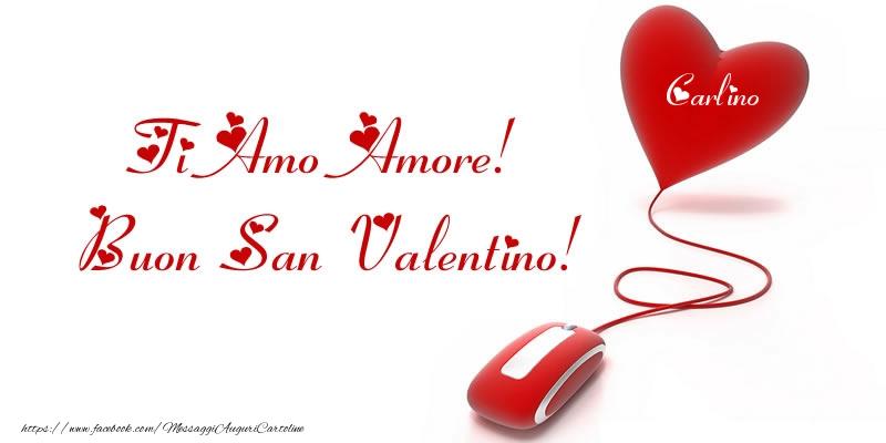 Cartoline di San Valentino - Il nome nel cuore: Ti Amo Amore! Buon San Valentino Carlino!