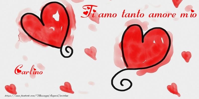 Cartoline di San Valentino - Ti amo tanto amore mio Carlino
