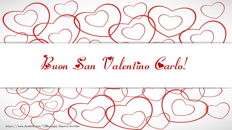 Cartoline di San Valentino - Buon San Valentino Carlo!