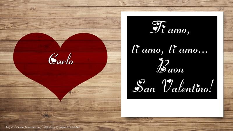 Cartoline di San Valentino - Carlo Ti amo, ti amo, ti amo... Buon San Valentino!