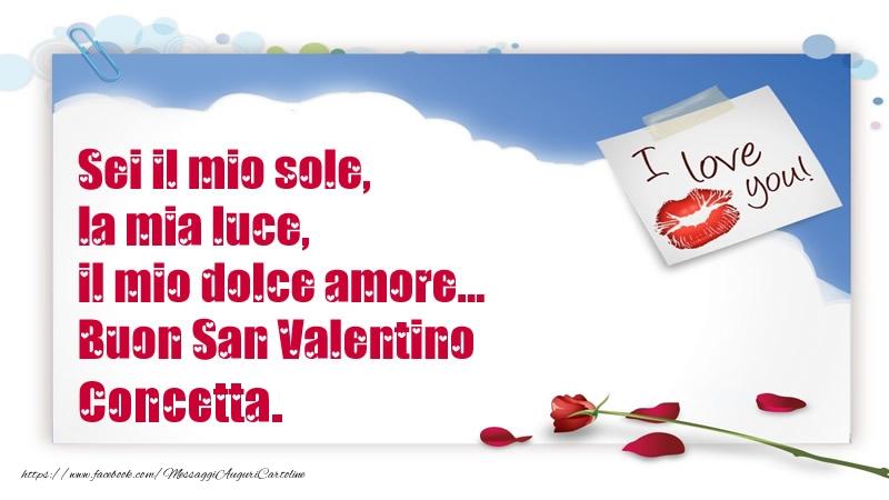 Cartoline di San Valentino - Sei il mio sole, la mia luce, il mio dolce amore... Buon San Valentino Concetta.