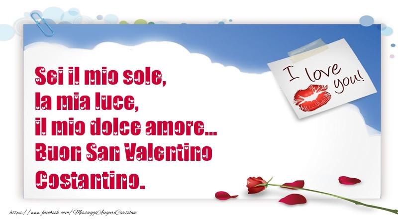 Cartoline di San Valentino - Sei il mio sole, la mia luce, il mio dolce amore... Buon San Valentino Costantino.