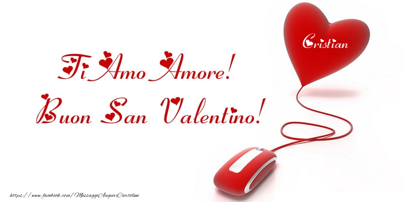 Cartoline di San Valentino - Il nome nel cuore: Ti Amo Amore! Buon San Valentino Cristian!