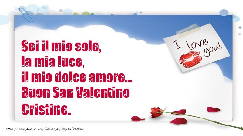 Cartoline di San Valentino - Sei il mio sole, la mia luce, il mio dolce amore... Buon San Valentino Cristine.
