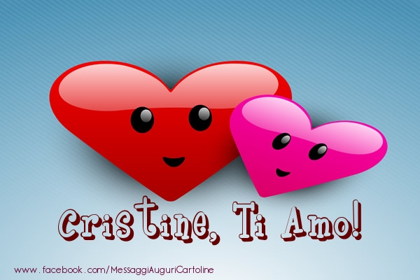 Cartoline di San Valentino - Cristine, ti amo!