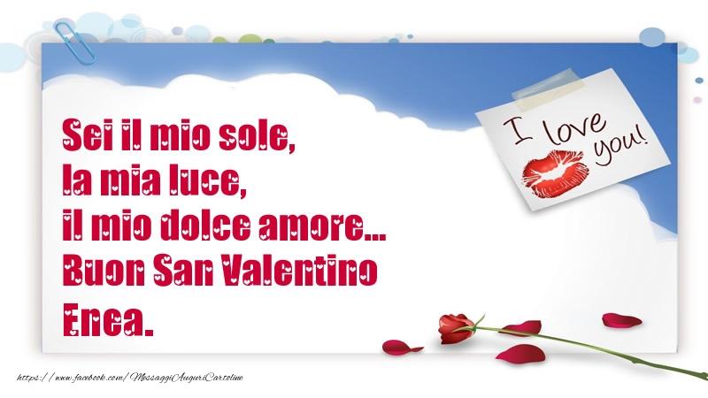 Cartoline di San Valentino - Sei il mio sole, la mia luce, il mio dolce amore... Buon San Valentino Enea.