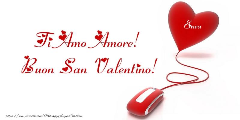 Cartoline di San Valentino - Il nome nel cuore: Ti Amo Amore! Buon San Valentino Enea!