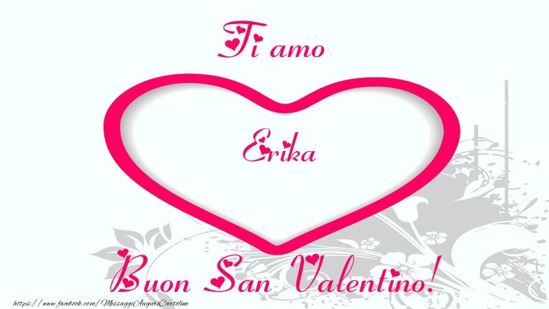 Cartoline di San Valentino - Ti amo Erika Buon San Valentino!