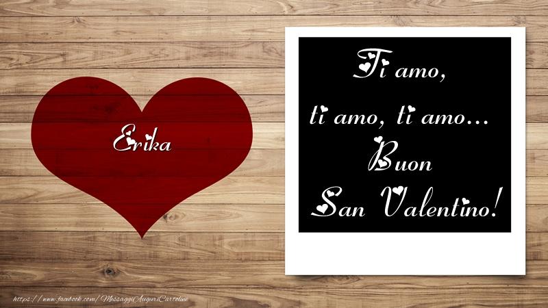 Cartoline di San Valentino - Erika Ti amo, ti amo, ti amo... Buon San Valentino!