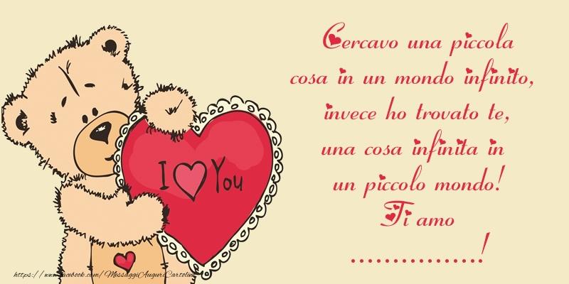 Cartoline personalizzate d'amore - Cercavo una piccola cosa in un mondo infinito, invece ho trovato te, una cosa infinita in un piccolo mondo! Ti amo ...!