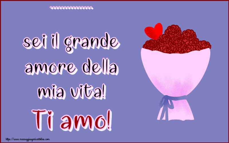 Cartoline personalizzate d'amore - ... sei il grande amore della mia vita! Ti amo!