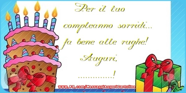 Cartoline personalizzate di auguri - Per il tuo compleanno sorridi...fa bene alle rughe! Auguri, ...