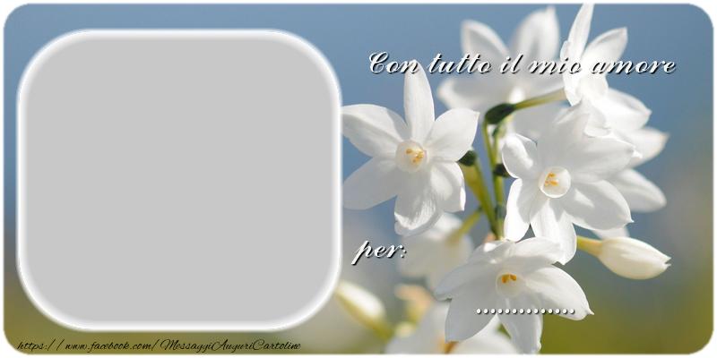 Cartoline personalizzate di auguri - Con tutto il mio amore ...