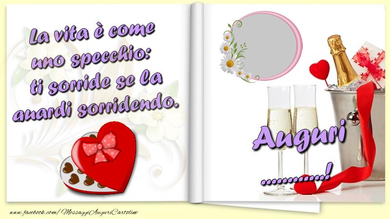 Cartoline personalizzate di auguri - La vita è come uno specchio:  ti sorride se la guardi sorridendo. Auguri ...