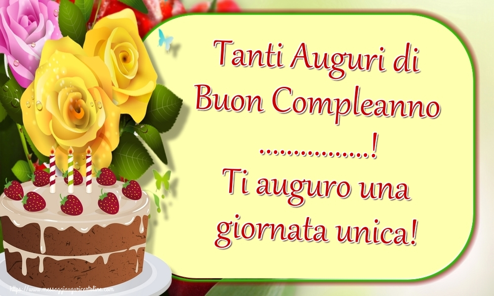 Cartoline personalizzate di auguri - Tanti Auguri di Buon Compleanno ...! Ti auguro una giornata unica!