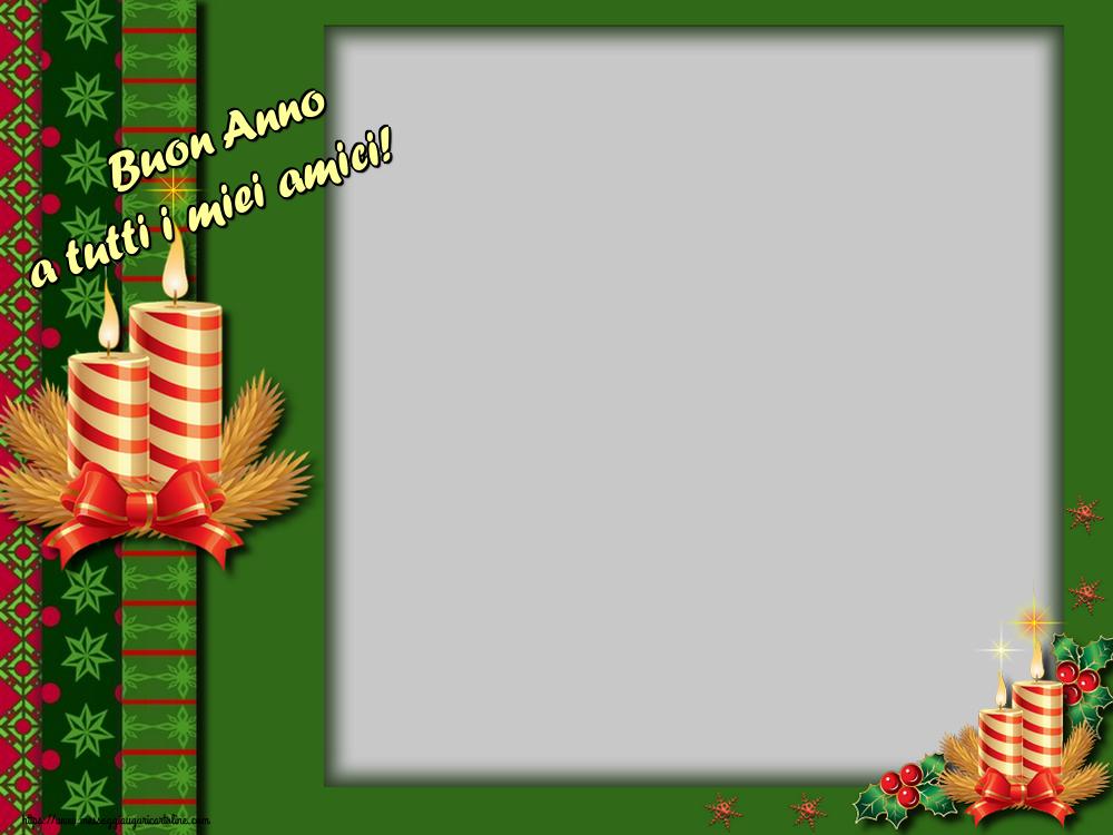 Cartoline personalizzate di Buon Anno - Buon Anno a tutti i miei amici! - Cornice foto di Buon Anno